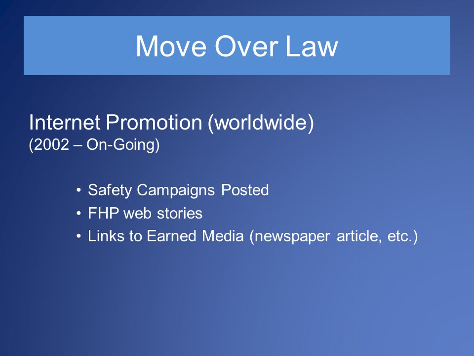 Internet Promotion (worldwide) (2002 – On-Going) Safety Campaigns Posted FHP web stories Links to Earned Media (newspaper article, etc.)