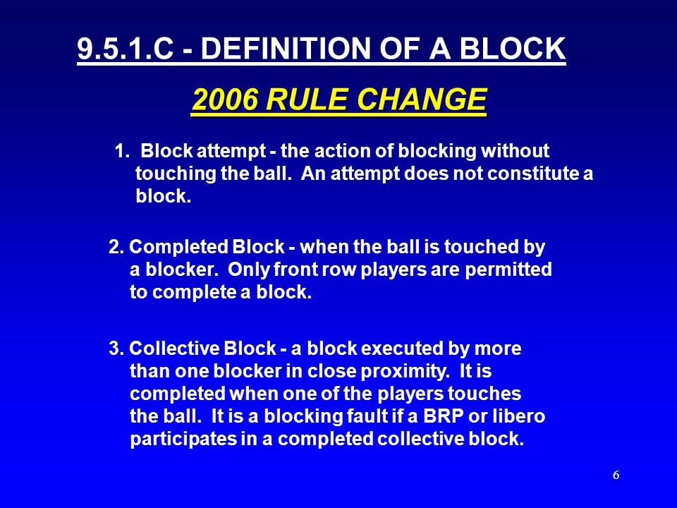 5 The action of a player (s) close to the net that deflects the ball coming from the opponent by reaching higher than the top of the net.
