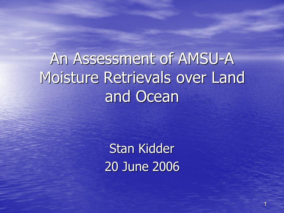 1 An Assessment of AMSU-A Moisture Retrievals over Land and Ocean Stan Kidder 20 June 2006
