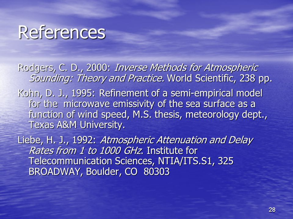 28 References Rodgers, C. D., 2000: Inverse Methods for Atmospheric Sounding: Theory and Practice.