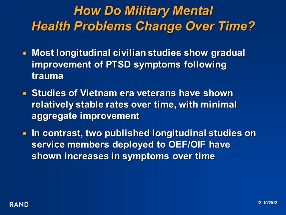 12 10/2012 How Do Military Mental Health Problems Change Over Time.