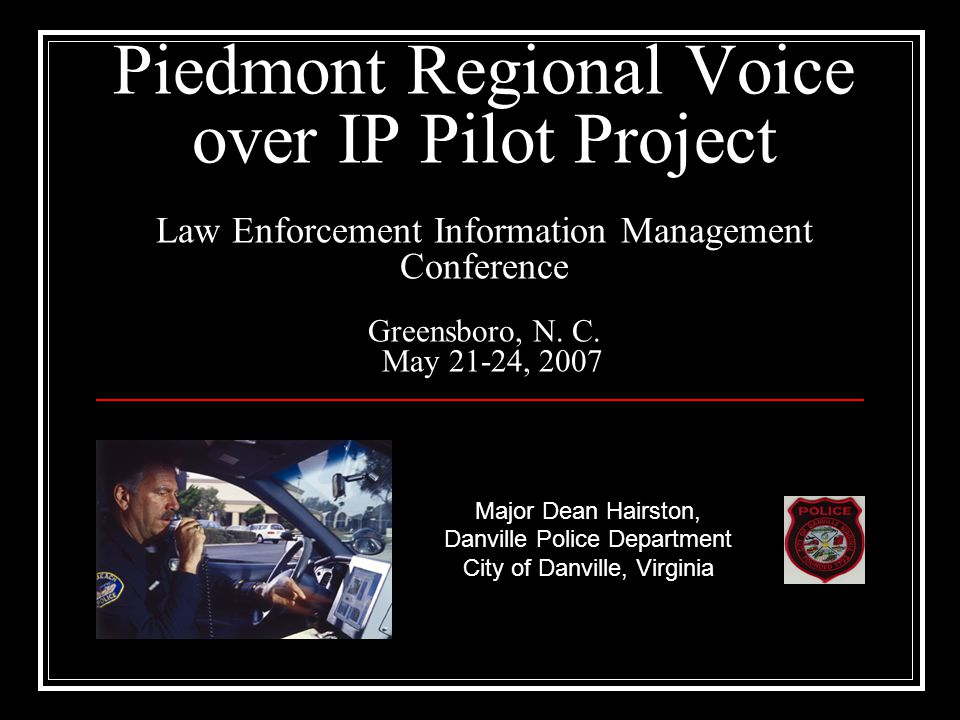 2 Piedmont Regional Voice over IP Pilot Project Structure The Piedmont Regional Voice over IP Pilot Project is a collaborative effort between a consortium of agencies and Cisco Systems, with the City of Danville serving as host agency.