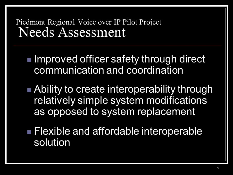 20 Piedmont Regional Voice over IP Pilot Project NIJ CommTech Role NIJ CommTech is documenting lessons learned and will publish white papers on the project.
