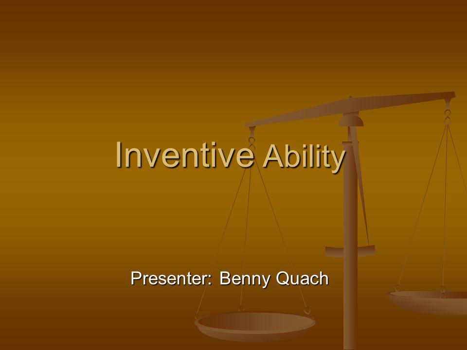 Inventive Ability Presenter: Benny Quach