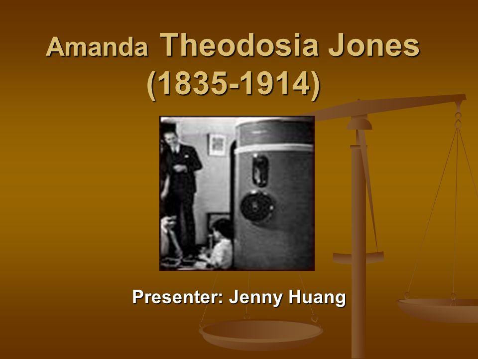 Amanda Theodosia Jones (1835-1914) Presenter: Jenny Huang