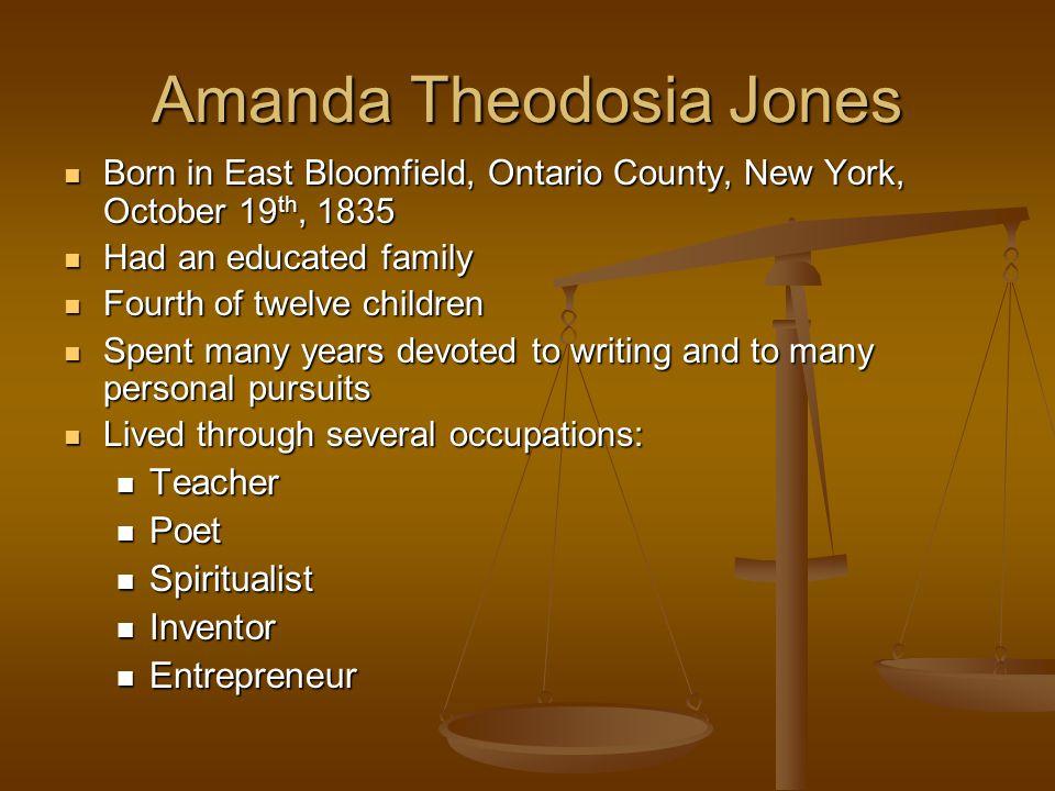 Amanda Theodosia Jones Born in East Bloomfield, Ontario County, New York, October 19 th, 1835 Born in East Bloomfield, Ontario County, New York, Octob