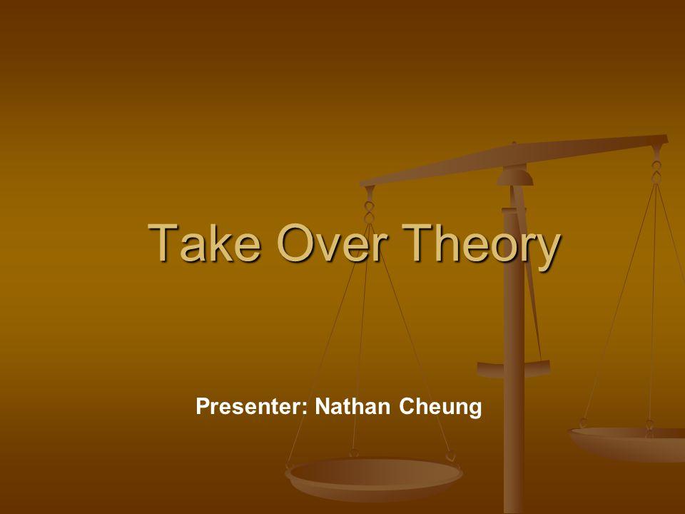 Take Over Theory Presenter: Nathan Cheung