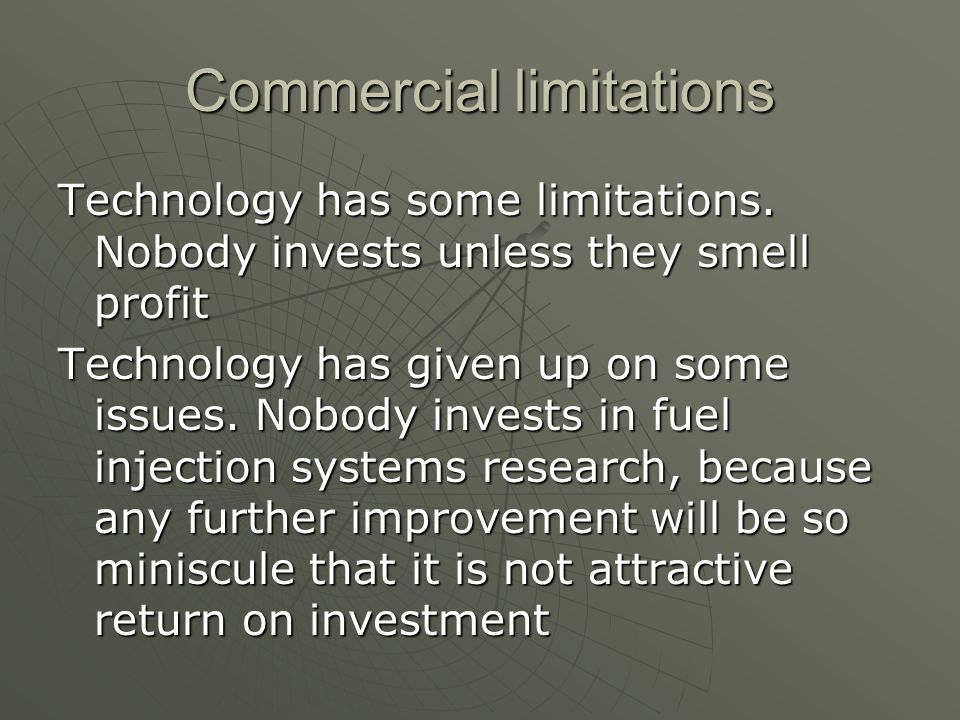 Commercial limitations Technology has some limitations.