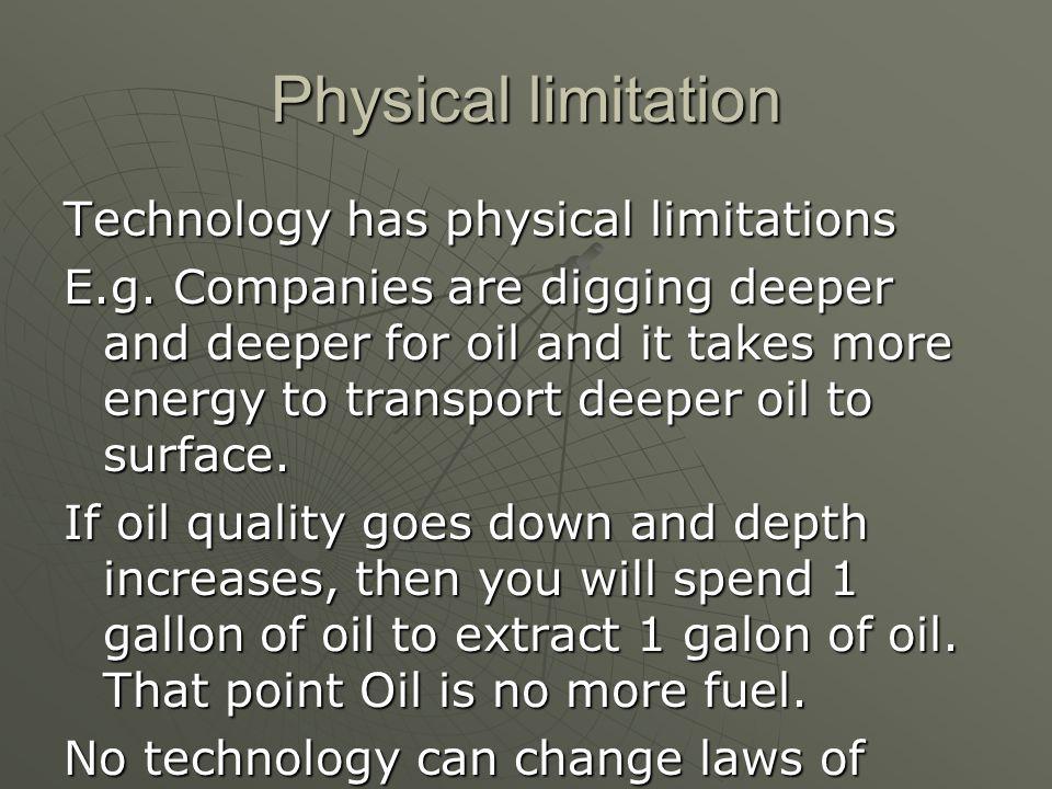 Physical limitation Technology has physical limitations E.g.