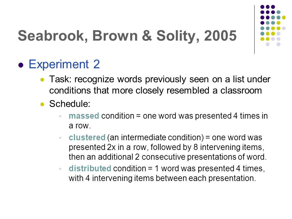 Seabrook, Brown & Solity, 2005 Experiment 2 Task: recognize words previously seen on a list under conditions that more closely resembled a classroom S