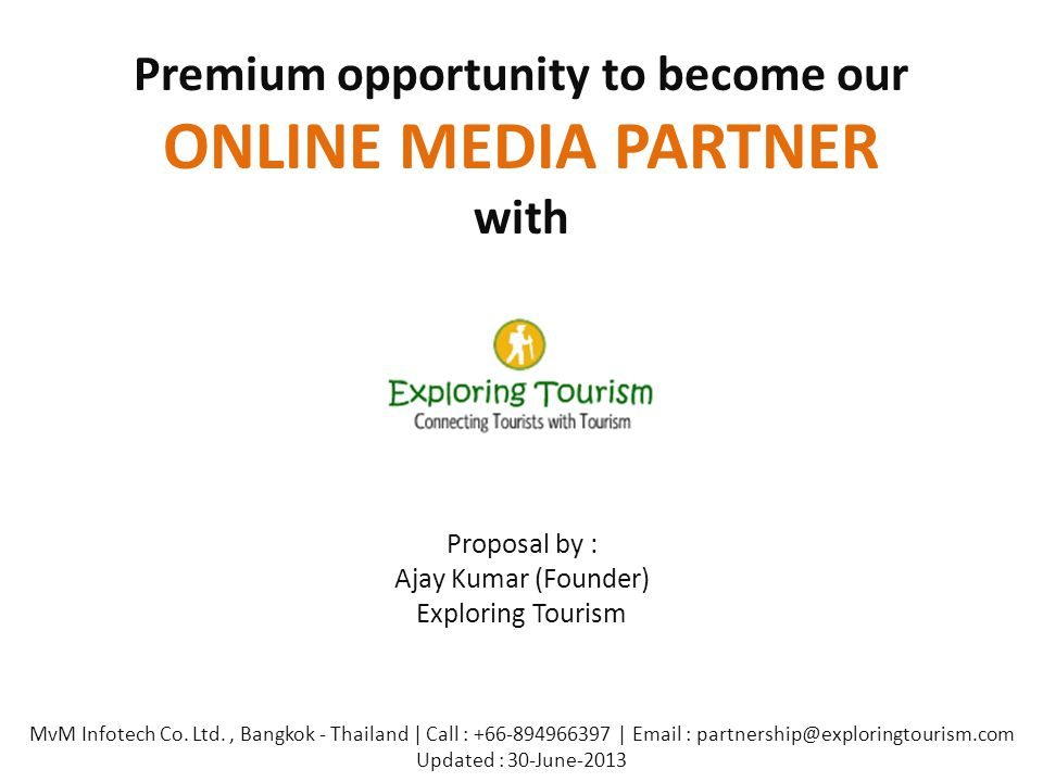 Premium opportunity to become our ONLINE MEDIA PARTNER with Proposal by : Ajay Kumar (Founder) Exploring Tourism MvM Infotech Co. Ltd., Bangkok - Thai