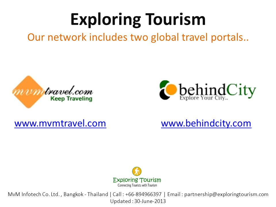 Exploring Tourism Our network includes two global travel portals.. www.mvmtravel.comwww.mvmtravel.com www.behindcity.comwww.behindcity.com