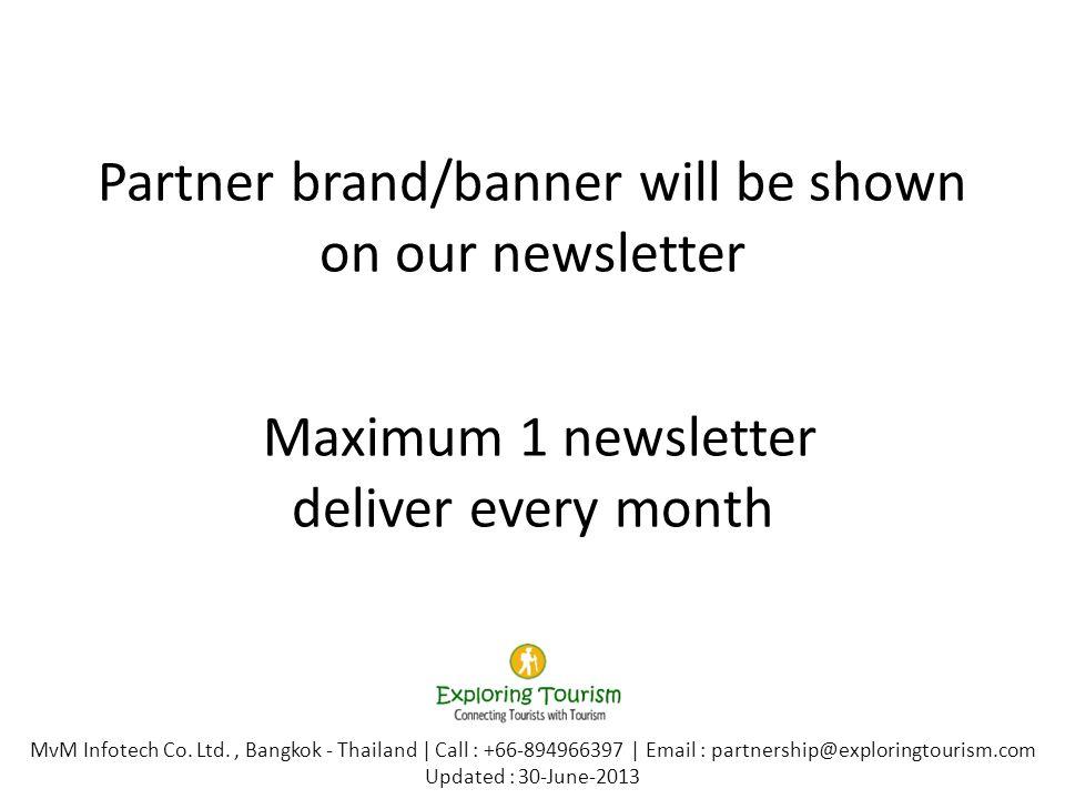 Partner brand/banner will be shown on our newsletter Maximum 1 newsletter deliver every month MvM Infotech Co. Ltd., Bangkok - Thailand | Call : +66-8