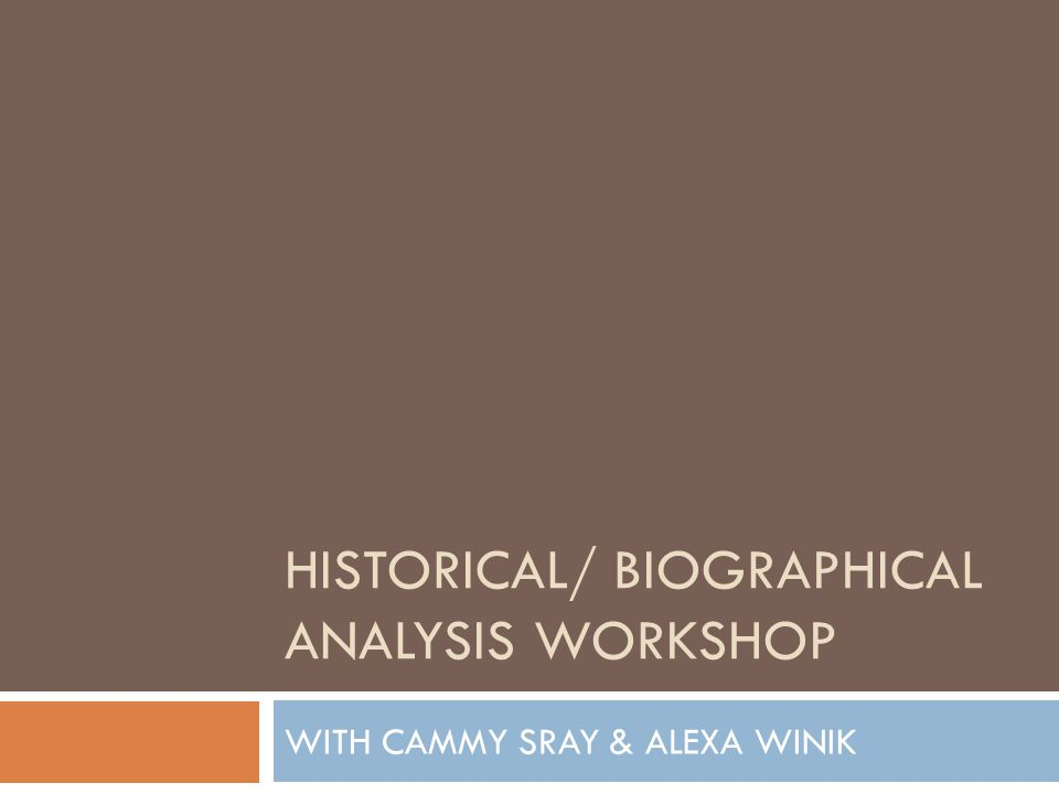 HISTORICAL/ BIOGRAPHICAL ANALYSIS WORKSHOP WITH CAMMY SRAY & ALEXA WINIK