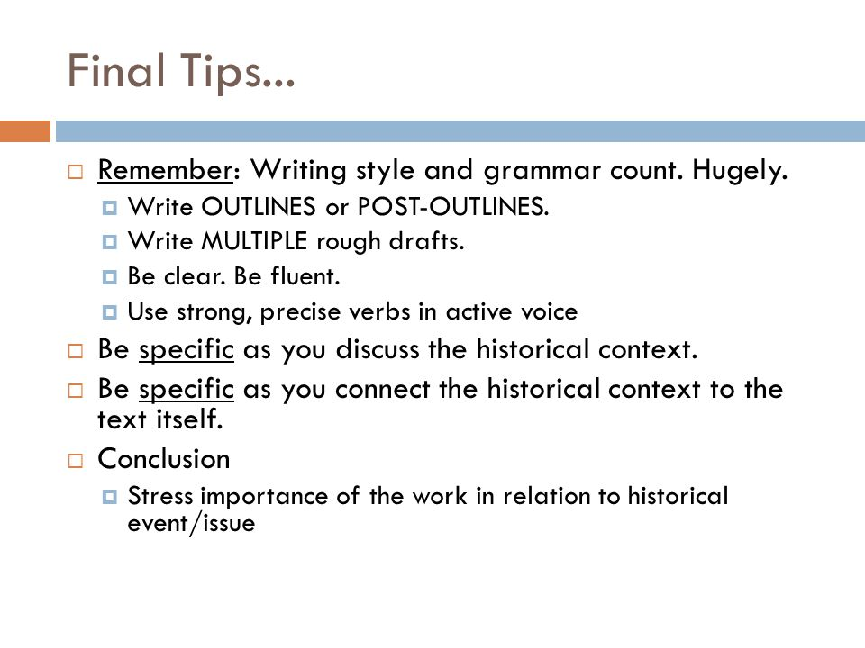 Final Tips...  Remember: Writing style and grammar count.