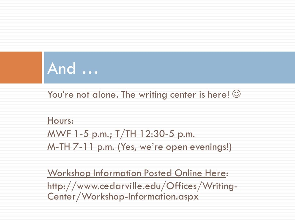 You're not alone. The writing center is here. Hours: MWF 1-5 p.m.; T/TH 12:30-5 p.m.