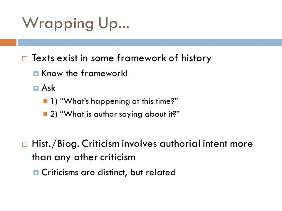 Wrapping Up...  Texts exist in some framework of history  Know the framework.