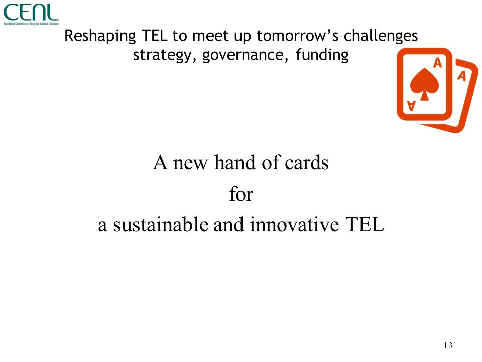 Reshaping TEL to meet up tomorrow's challenges strategy, governance, funding A new hand of cards for a sustainable and innovative TEL 13
