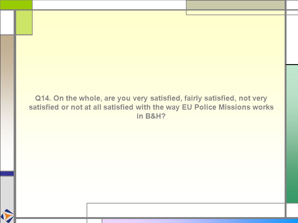 Q14. On the whole, are you very satisfied, fairly satisfied, not very satisfied or not at all satisfied with the way EU Police Missions works in B&H?