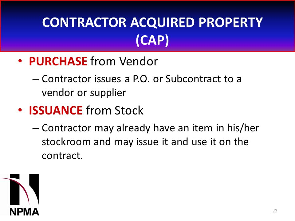 CONTRACTOR ACQUIRED PROPERTY (CAP) PURCHASE from Vendor – Contractor issues a P.O.