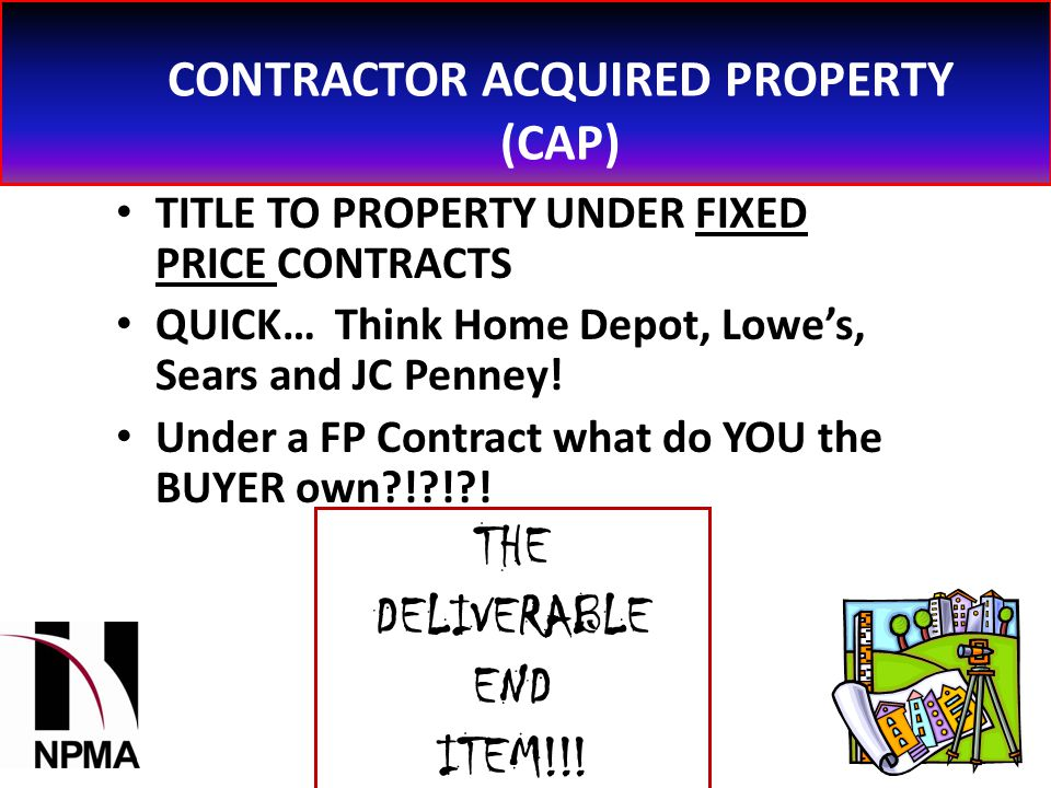 CONTRACTOR ACQUIRED PROPERTY (CAP) TITLE TO PROPERTY UNDER FIXED PRICE CONTRACTS QUICK… Think Home Depot, Lowe's, Sears and JC Penney.