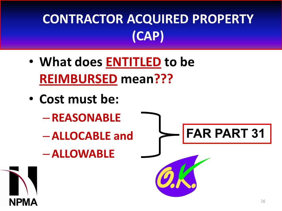 CONTRACTOR ACQUIRED PROPERTY (CAP) What does ENTITLED to be REIMBURSED mean .