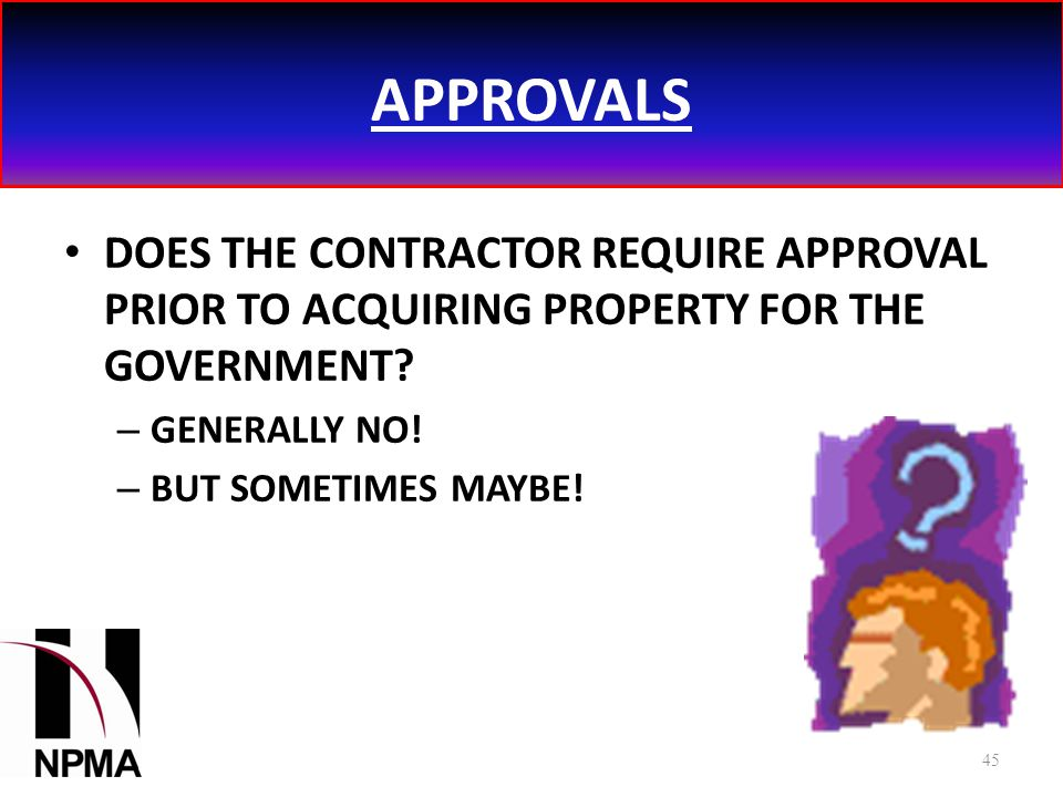 APPROVALS DOES THE CONTRACTOR REQUIRE APPROVAL PRIOR TO ACQUIRING PROPERTY FOR THE GOVERNMENT.