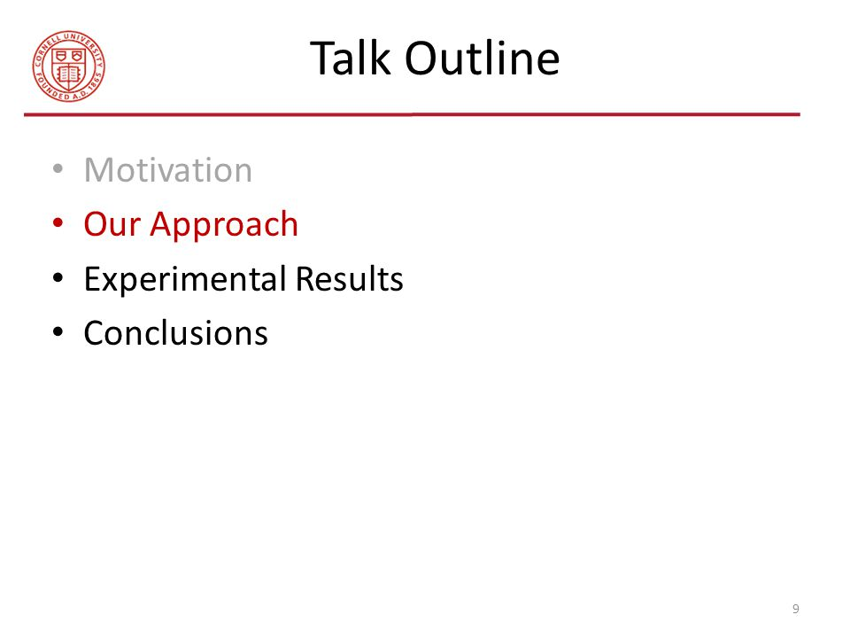Talk Outline Motivation Our Approach Experimental Results Conclusions 9