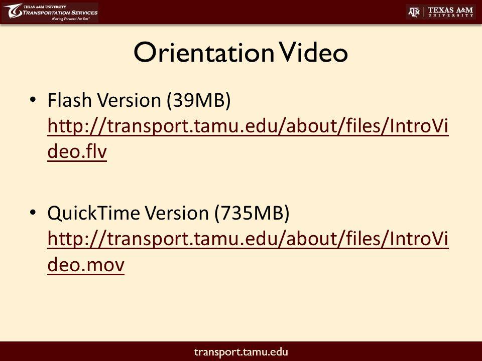 transport.tamu.edu Orientation Video Flash Version (39MB) http://transport.tamu.edu/about/files/IntroVi deo.flv http://transport.tamu.edu/about/files/IntroVi deo.flv QuickTime Version (735MB) http://transport.tamu.edu/about/files/IntroVi deo.mov http://transport.tamu.edu/about/files/IntroVi deo.mov