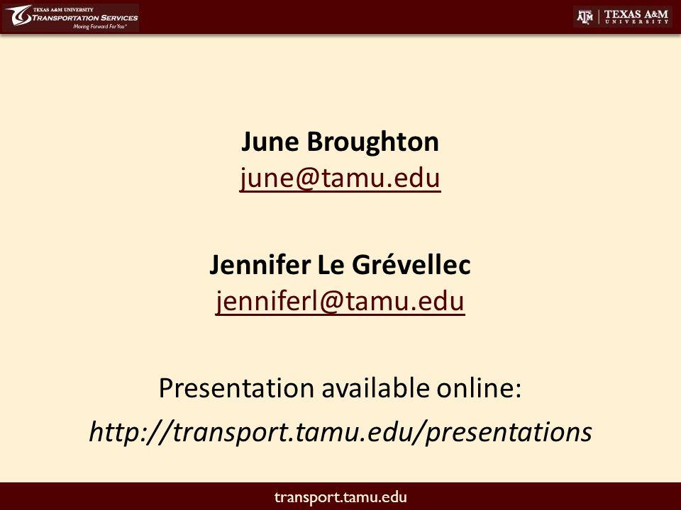 transport.tamu.edu June Broughton june@tamu.edu june@tamu.edu Jennifer Le Grévellec jenniferl@tamu.edu jenniferl@tamu.edu Presentation available online: http://transport.tamu.edu/presentations