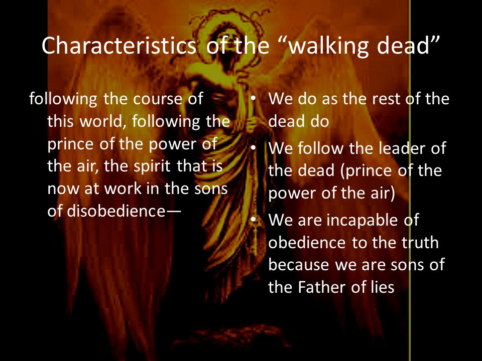 """Characteristics of the """"walking dead"""" following the course of this world, following the prince of the power of the air, the spirit that is now at work"""