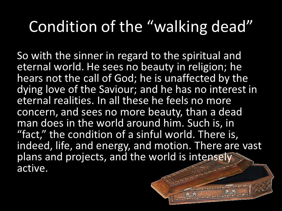 Condition of the walking dead So with the sinner in regard to the spiritual and eternal world.