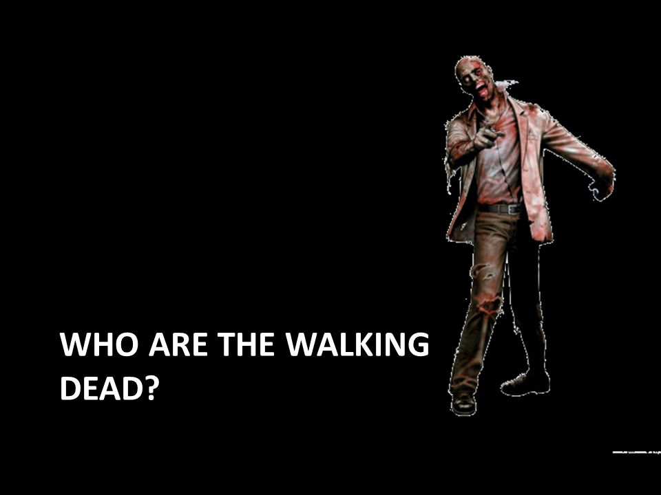 WHO ARE THE WALKING DEAD