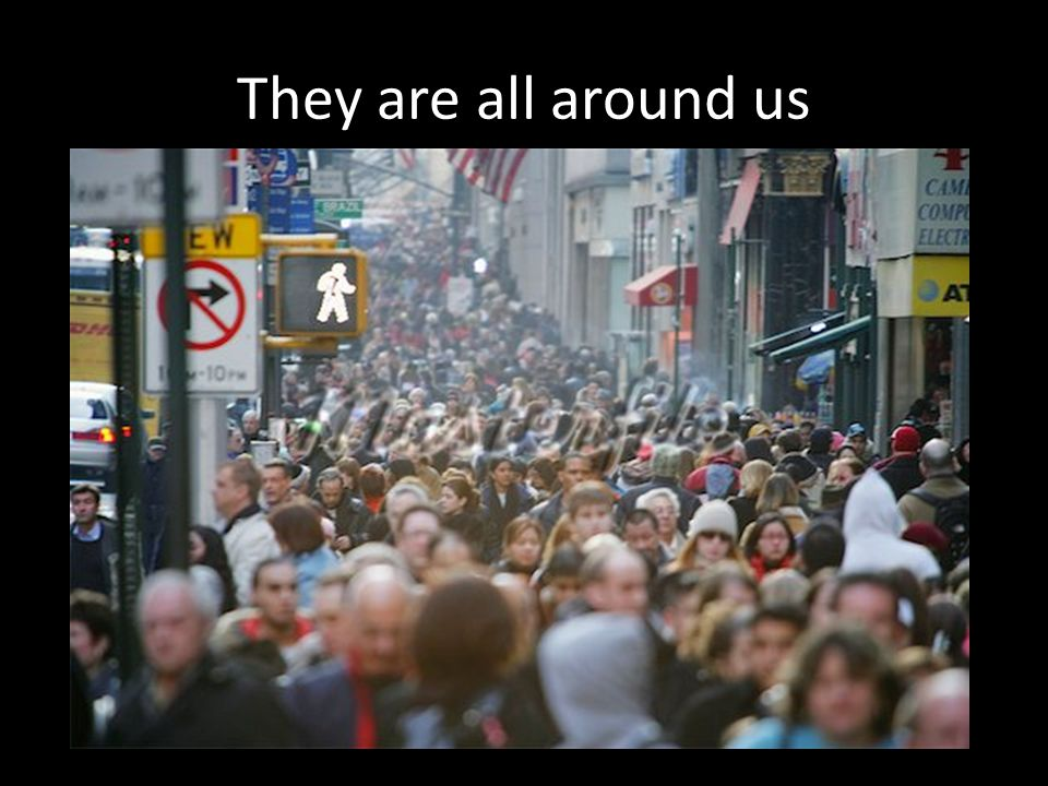 They are all around us