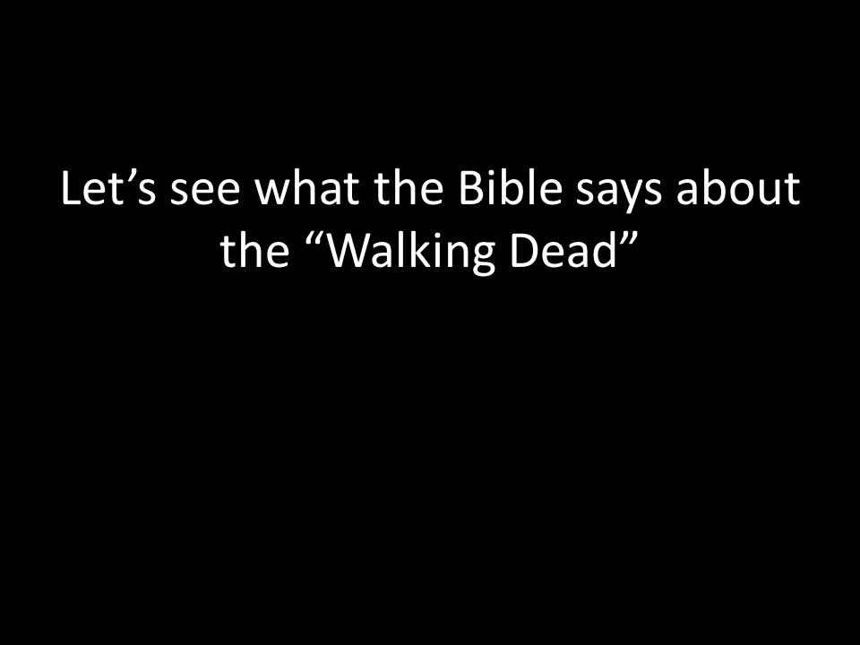 Let's see what the Bible says about the Walking Dead