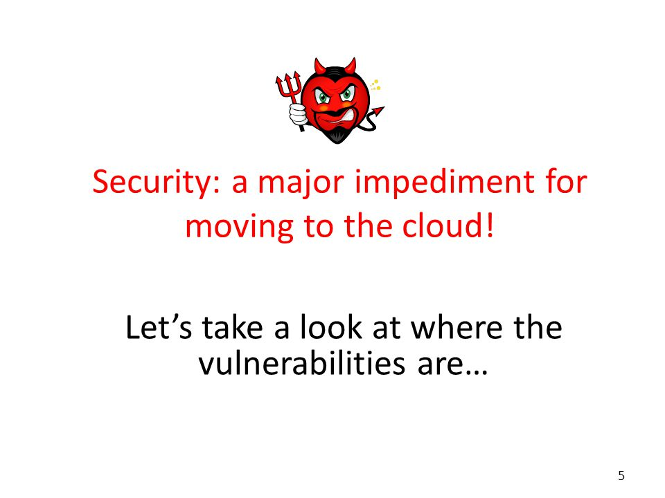 Security: a major impediment for moving to the cloud.