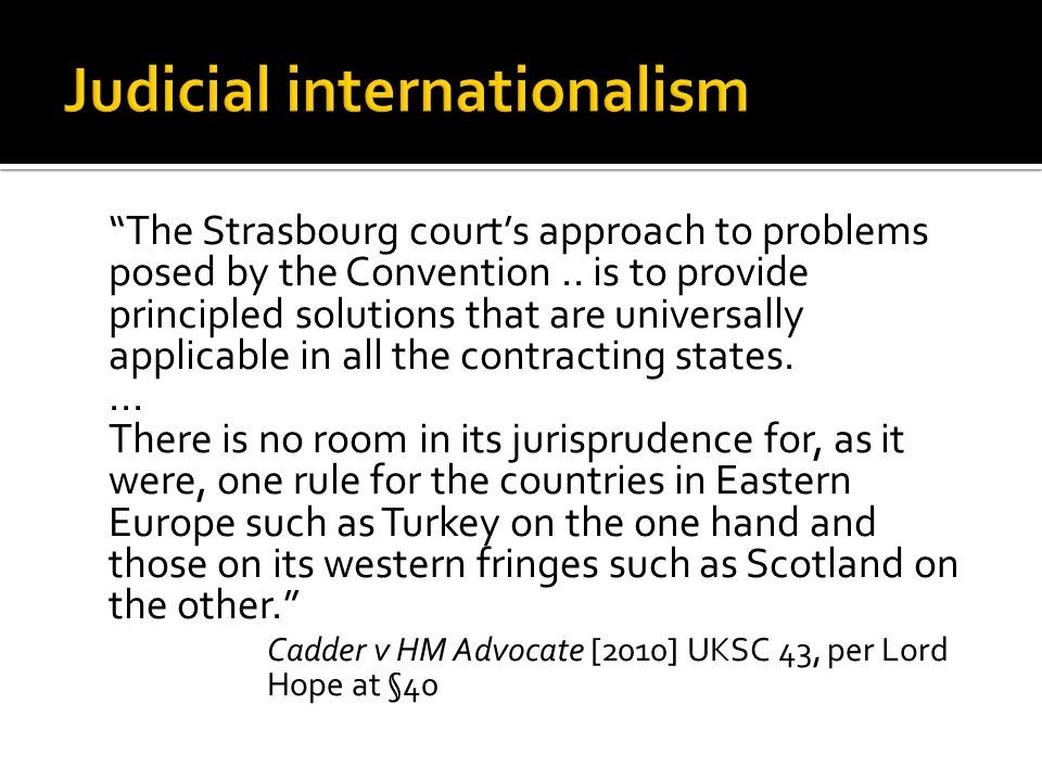 The Strasbourg court's approach to problems posed by the Convention..