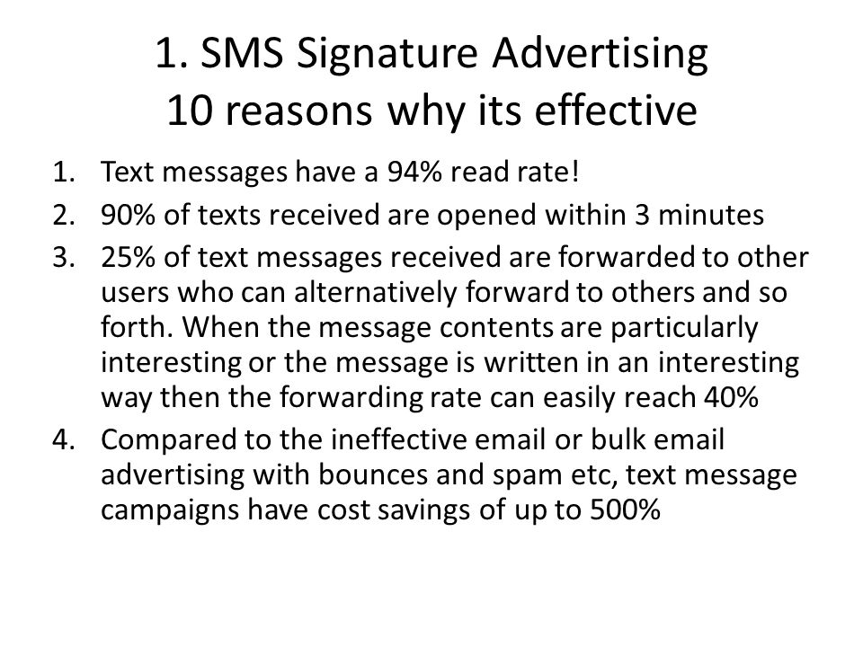 1. SMS Signature Advertising 10 reasons why its effective 1.Text messages have a 94% read rate.
