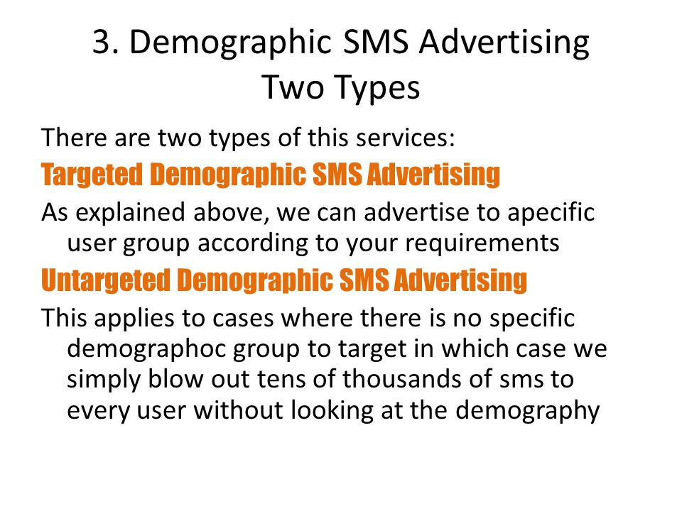 3. Demographic SMS Advertising Two Types There are two types of this services: Targeted Demographic SMS Advertising As explained above, we can adverti