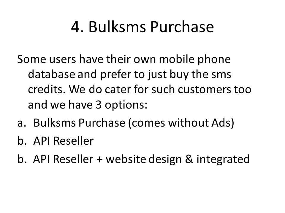 4. Bulksms Purchase Some users have their own mobile phone database and prefer to just buy the sms credits. We do cater for such customers too and we