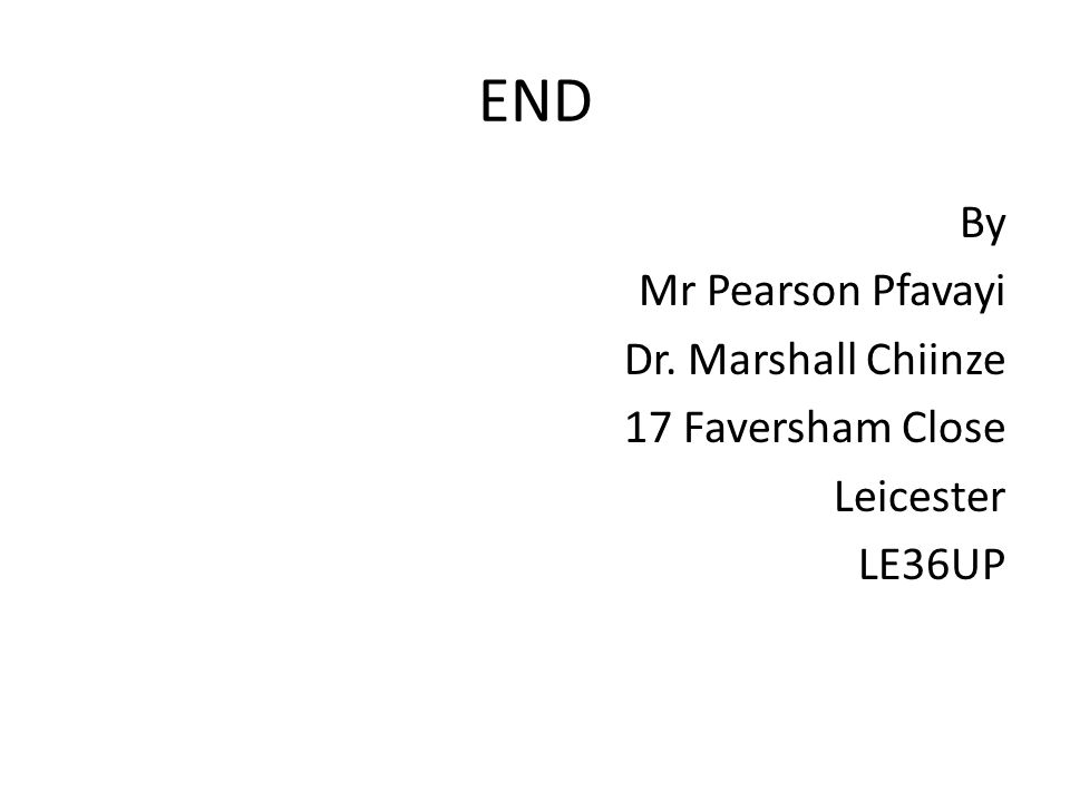 END By Mr Pearson Pfavayi Dr. Marshall Chiinze 17 Faversham Close Leicester LE36UP
