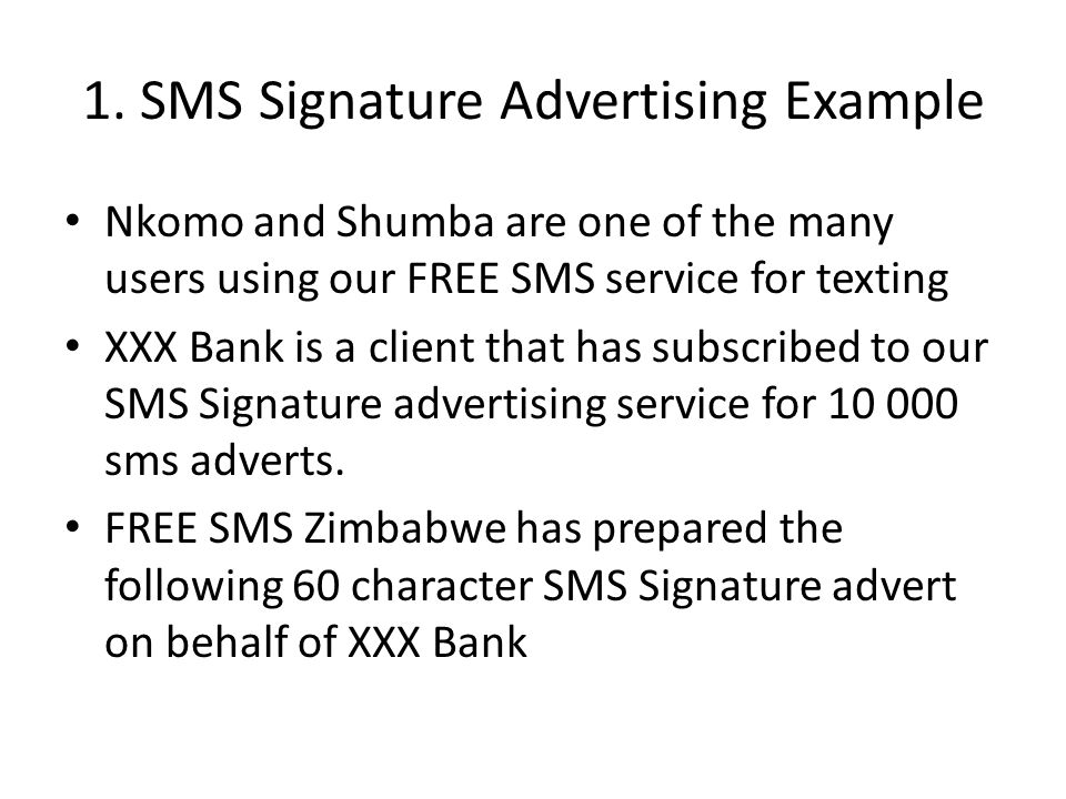 1. SMS Signature Advertising Example Nkomo and Shumba are one of the many users using our FREE SMS service for texting XXX Bank is a client that has s