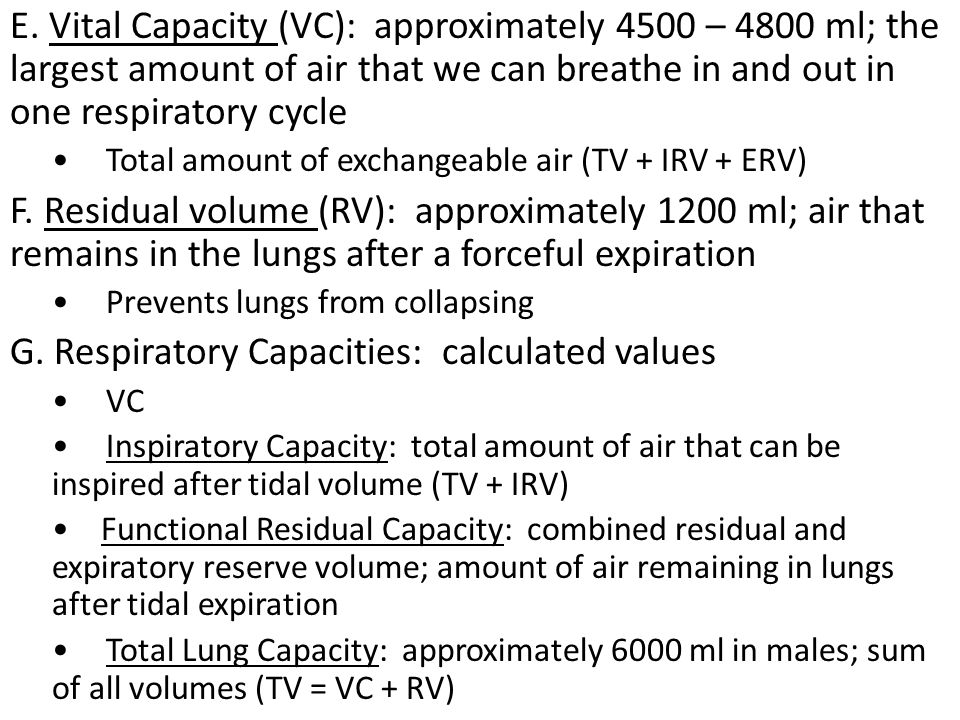 E. Vital Capacity (VC): approximately 4500 – 4800 ml; the largest amount of air that we can breathe in and out in one respiratory cycle Total amount o