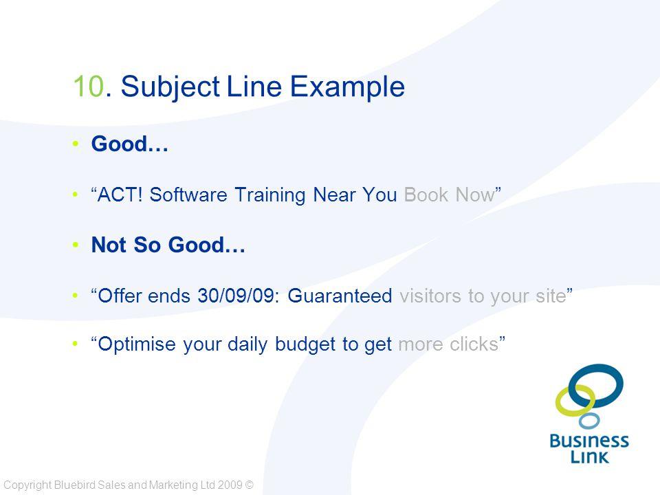 Copyright Bluebird Sales and Marketing Ltd 2009 © 10.