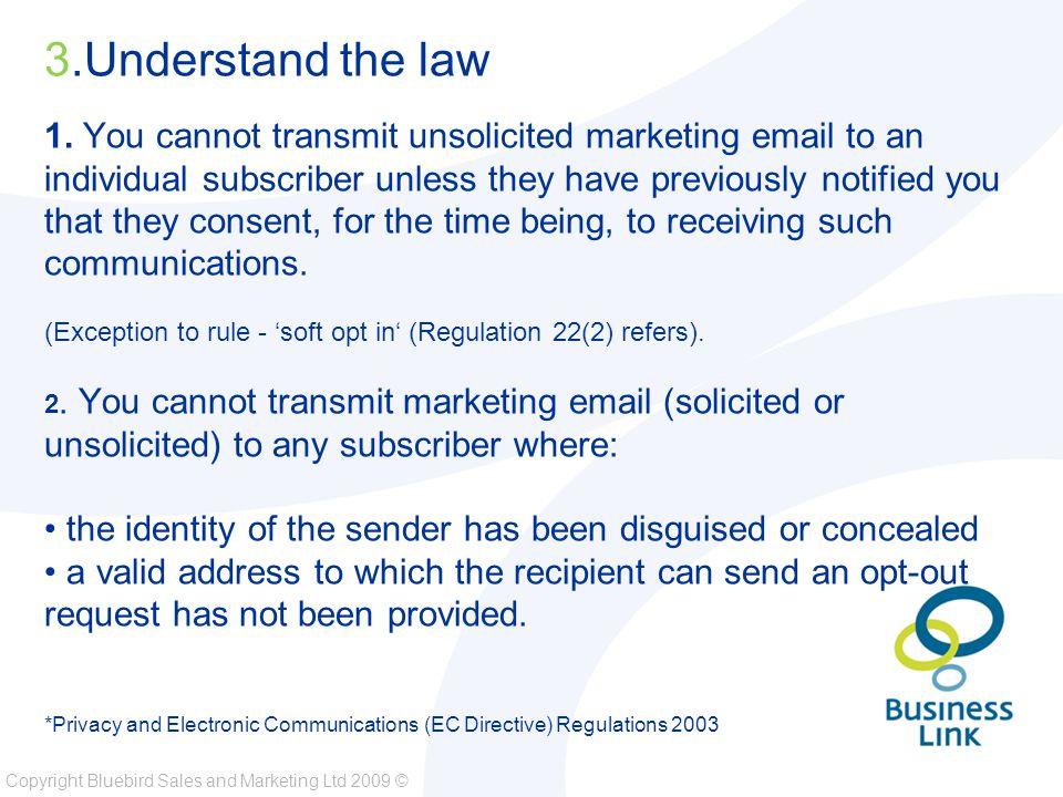 Copyright Bluebird Sales and Marketing Ltd 2009 © Soft opt-in (Regulation 22(3)).