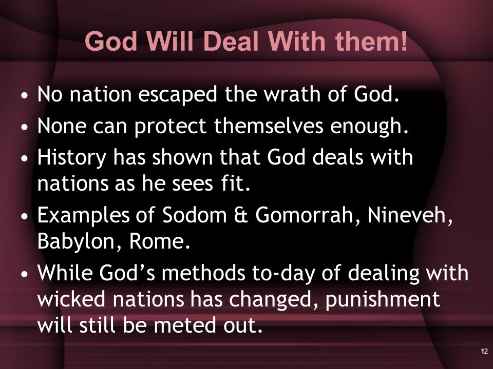 12 God Will Deal With them. No nation escaped the wrath of God.