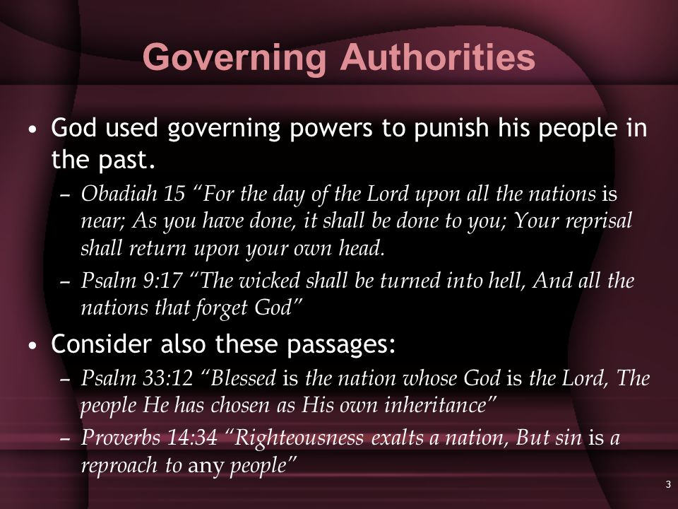 3 Governing Authorities God used governing powers to punish his people in the past.
