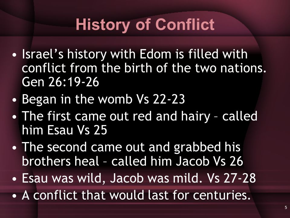 5 History of Conflict Israel's history with Edom is filled with conflict from the birth of the two nations.