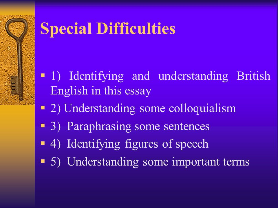 Special Difficulties  1) Identifying and understanding British English in this essay  2) Understanding some colloquialism  3) Paraphrasing some sen