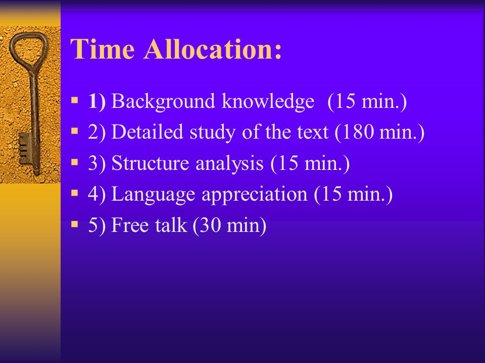 Time Allocation:  1) Background knowledge (15 min.)  2) Detailed study of the text (180 min.)  3) Structure analysis (15 min.)  4) Language apprec